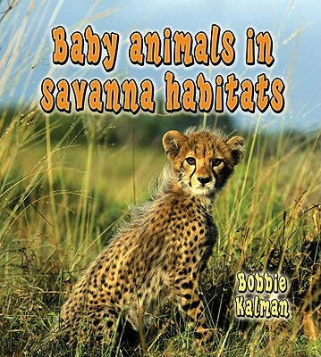 Baby Animals in Savanna Habitats By Kalman, Bobbie