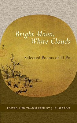 Bright Moon, White Clouds By Seaton, J. P. (TRN)/ Po, Li
